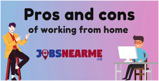 Pros and cons of working from home JobsNearMe